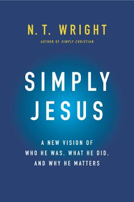 Simply Jesus: A New Vision of Who He Was, What He Did, and Why He Matters Cover Image