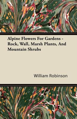 Alpine Flowers For Gardens - Rock, Wall, Marsh Plants, And Mountain Shrubs Cover Image