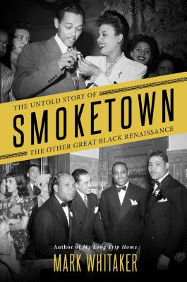 Smoketown: The Untold Story of the Other Great Black Renaissance Cover Image