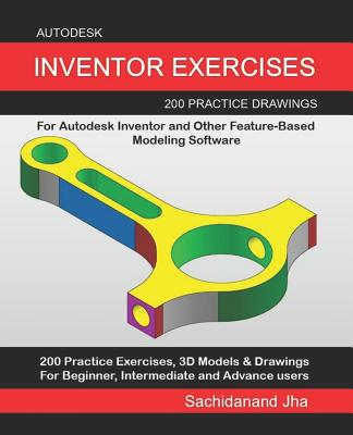 Autodesk Inventor Exercises: 200 Practice Drawings For Autodesk Inventor and Other Feature-Based Modeling Software Cover Image