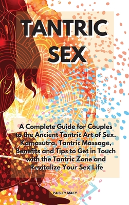 Tantric Sex: A Complete Guide for Couples to the Ancient Tantric Art of Sex. Kamasutra, Tantric Massage, Benefits and Tips to Get i Cover Image