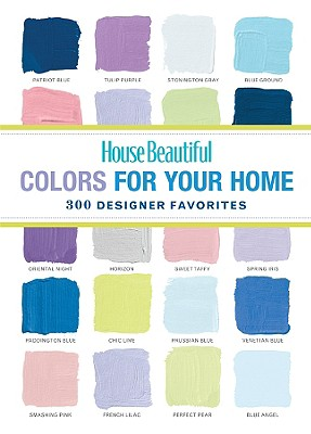 House Beautiful Colors for Your Home: 300 Designer Favorites Cover Image