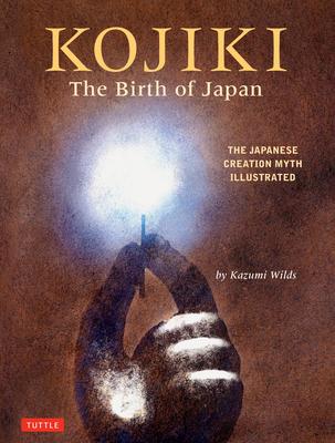 Kojiki: The Birth of Japan: The Japanese Creation Myth Illustrated Cover Image