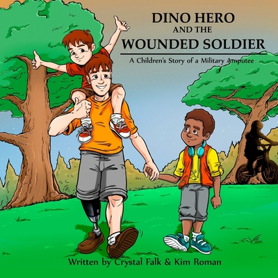 Dino Hero and the Wounded Soilder: A Children's Story of a Military Amputee Cover Image
