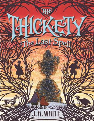 The Thickety: The Last Spell by J.A. White