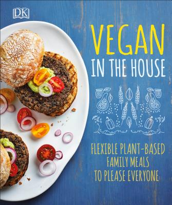 Vegan in the House: Flexible Plant-Based Meals to Please Everyone Cover Image