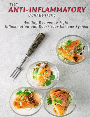 THE ANTI-INFLAMMATORY Cookbook: Healing Recipes to Fight Inflammation and Boost Your Immune System Cover Image