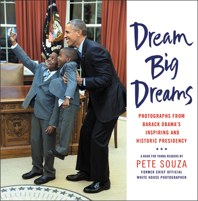 Dream Big Dreams: Photographs from Barack Obama's Inspiring and Historic Presidency (Young Readers) Cover Image