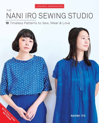 The Nani Iro Sewing Studio: 18 Timeless Patterns to Sew, Wear & Love Cover Image