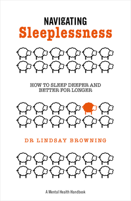Navigating Sleeplessness: How to Sleep Deeper and Better for Longer (A Mental Health Handbook) Cover Image