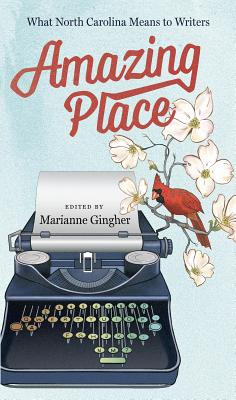 Amazing Place: What North Carolina Means to Writers Cover Image