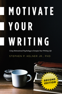 Motivate Your Writing: Using Motivational Psychology to Energize Your Writing Life Cover Image