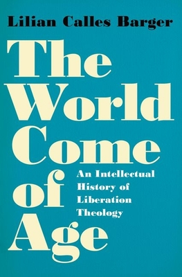 The World Come of Age: An Intellectual History of Liberation Theology Cover Image