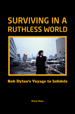 Surviving in a Ruthless World: Bob Dylan's Voyage to Infidels Cover Image