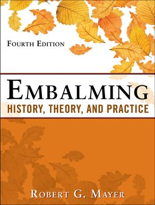 Embalming: History, Theory, and Practice, Fifth Edition Cover Image