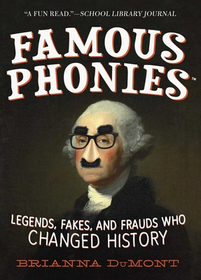 Famous Phonies: Legends, Fakes, and Frauds Who Changed History (Changed History Series) Cover Image
