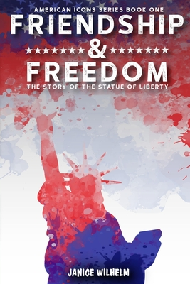 Friendship and Freedom: The Story of the Statue of Liberty (American Icons #1) Cover Image