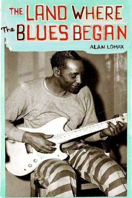 The Land Where the Blues Began Cover Image