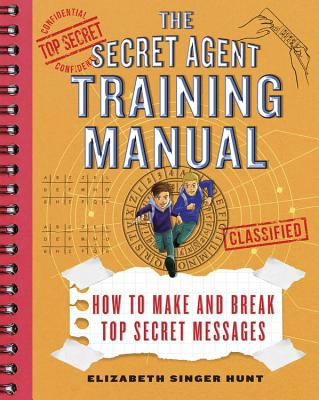 The Secret Agent Training Manual: How to Make and Break Top Secret Messages: A Companion to the Secret Agents Jack and Max Stalwart Series Cover Image