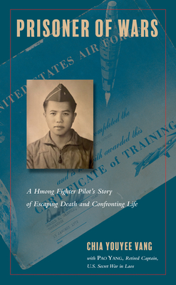Prisoner of Wars: A Hmong Fighter Pilot's Story of Escaping Death and Confronting Life (Asian American History & Cultu) Cover Image