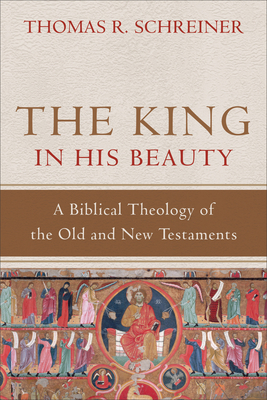 The King in His Beauty: A Biblical Theology of the Old and New Testaments Cover Image