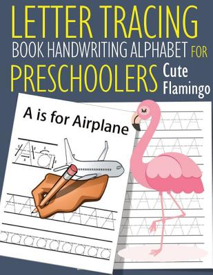 Letter Tracing Book Handwriting Alphabet for Preschoolers Cute Flamingo: Cute Flamingo Letter Tracing Book -Practice for Kids - Ages 3+ - Alphabet Wri Cover Image