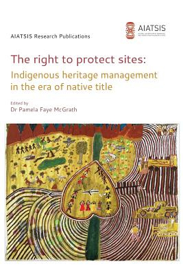 The right to protect sites: Indigenous heritage management in the era of native title Cover Image