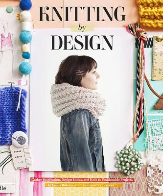 Knitting by Design: Gather Inspiration, Design Looks, and Knit 15 Fashionable Projects Cover Image