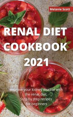 Renal Diet Cookbook 2021: Improve your kidney disease with the renal diet. Step by step recipes for beginners Cover Image