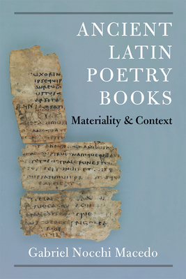 Ancient Latin Poetry Books: Materiality and Context (New Texts From Ancient Cultures) Cover Image