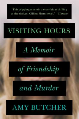 Visiting Hours: A Memoir of Friendship and Murder Cover Image