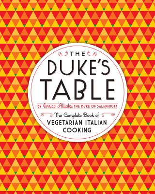 The Duke's Table: The Complete Book of Vegetarian Italian Cooking Cover Image