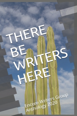 There Be Writers Here: Encore Writers Group Anthology 2020 Cover Image