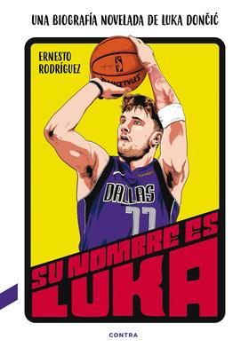 Su nombre es Luka: Una biografía novelada de Luka Doncic Cover Image