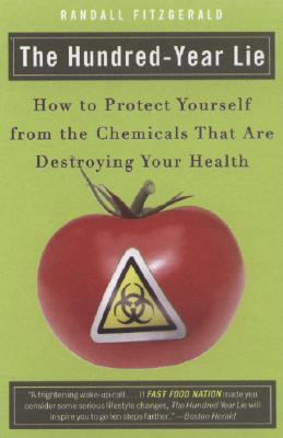 The Hundred-Year Lie: How to Protect Yourself from the Chemicals That Are Destroying Your Health Cover Image