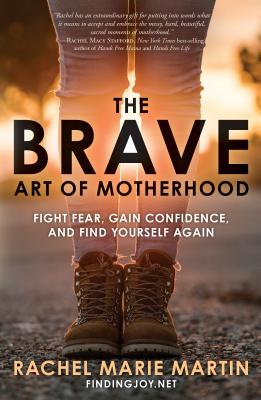 The Brave Art of Motherhood: Fight Fear, Gain Confidence, and Find Yourself Again Cover Image