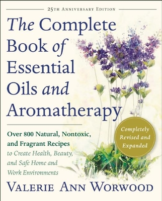 The Complete Book of Essential Oils and Aromatherapy, Revised and Expanded: Over 800 Natural, Nontoxic, and Fragrant Recipes to Create Health, Beauty, Cover Image