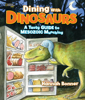 Dining with Dinosaurs: A Tasty Guide to Mesozoic Munching by National Geographic Kids