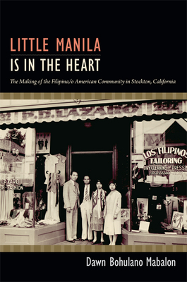 Little Manila Is in the Heart: The Making of the Filipina/O American Community in Stockton, California Cover Image