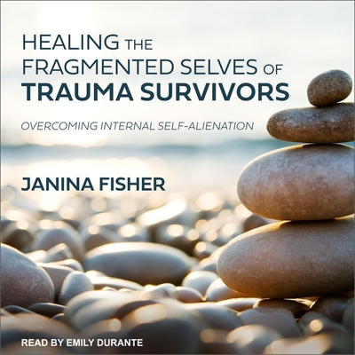 Cover for Healing the Fragmented Selves of Trauma Survivors Lib/E