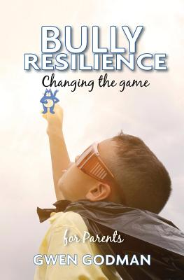 Bully Resilience - Changing the game: A parent's guide Cover Image