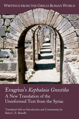 Evagrius's Kephalaia Gnostika: A New Translation of the Unreformed Text from the Syriac (Writings from the Greco-Roman World #38) Cover Image