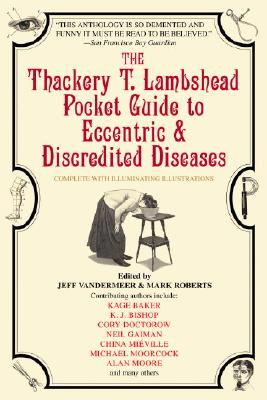 The Thackery T. Lambshead Pocket Guide to Eccentric & Discredited Diseases Cover Image