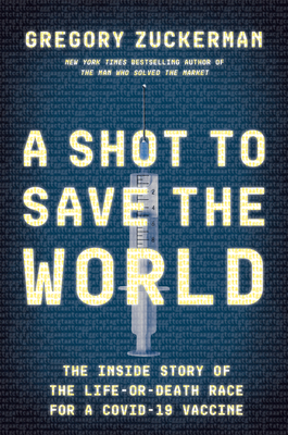 A Shot to Save the World: The Inside Story of the Life-or-Death Race for a COVID-19 Vaccine Cover Image