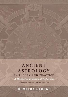 Ancient Astrology in Theory and Practice: A Manual of Traditional Techniques, Volume I: Assessing Planetary Condition Cover Image
