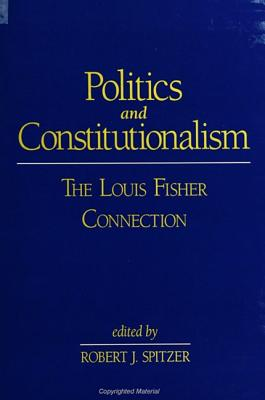 Politics and Constitutionalism: The Louis Fisher Connection (Suny Series) Cover Image