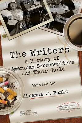 The Writers: A History of American Screenwriters and Their Guild Cover Image