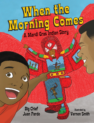 When the Morning Comes: A Mardi Gras Indian Story Cover Image