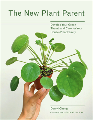 The New Plant Parent: Develop Your Green Thumb and Care for Your House-Plant Family Cover Image