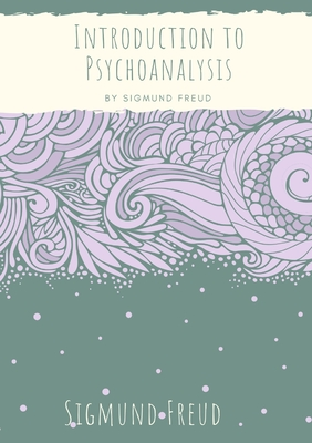 Introduction to Psychoanalysis: Introductory lectures on Psycho-Analysis: a set of lectures given by Sigmund Freud, the founder of psychoanalysis, in Cover Image